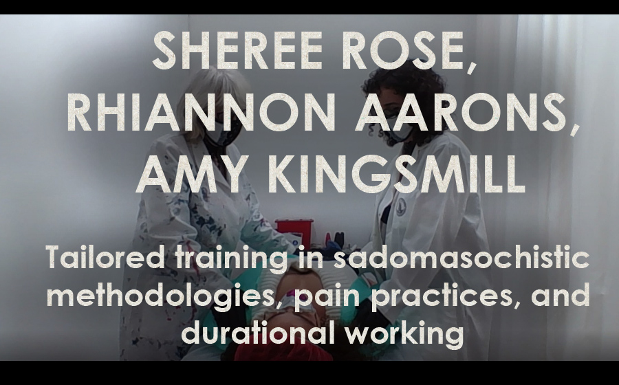 Sheree Rose with Rhiannon Aarons and Amy Kingsmill: Methodologies in Body Art - Tailored training in sadomasochistic methodologies, pain practices, and durational working
